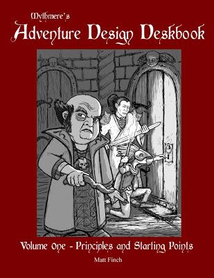 Mythmere's Adventure Design Deskbook Volume One: Principles and Starting Points